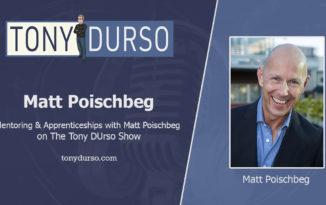 Tony DUrso Podcast WithMatt Poischbeg - Mentoring and Apprenticeships